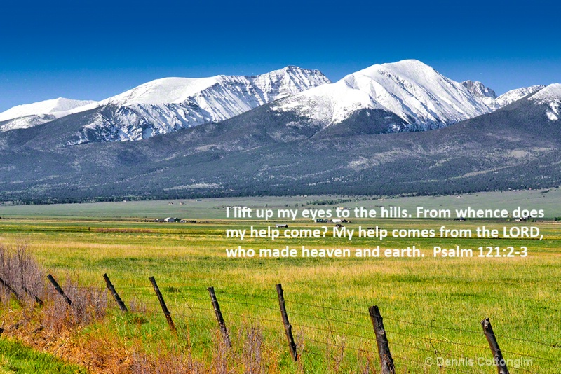 Psalm 121:2-3  I lift up my eyes to the hills.