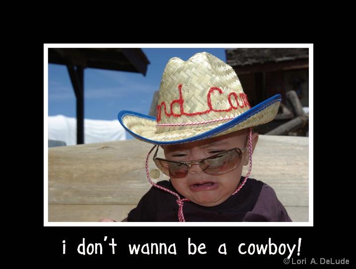 I don't wanna be a Cowboy!